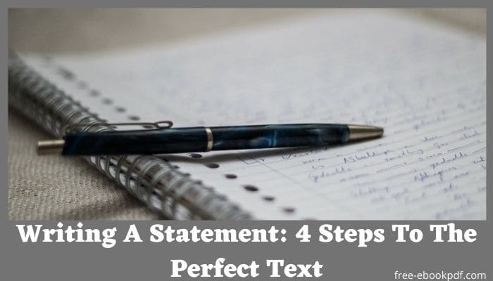 Writing A Statement: 4 Steps To The Perfect Text